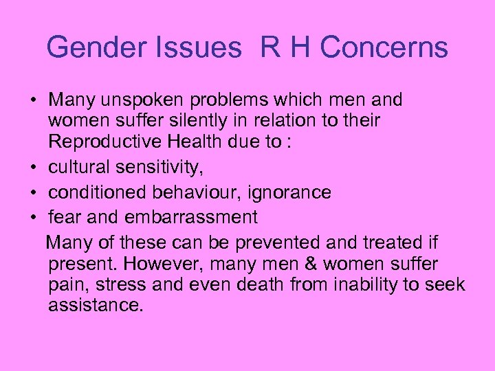 Gender Issues R H Concerns • Many unspoken problems which men and women suffer