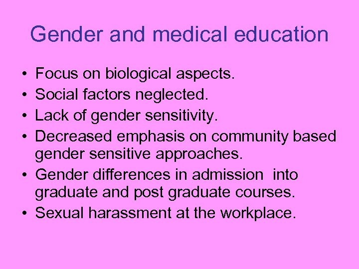 Gender and medical education • • Focus on biological aspects. Social factors neglected. Lack