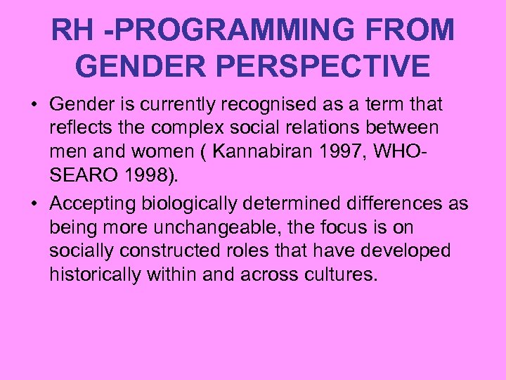 RH -PROGRAMMING FROM GENDER PERSPECTIVE • Gender is currently recognised as a term that