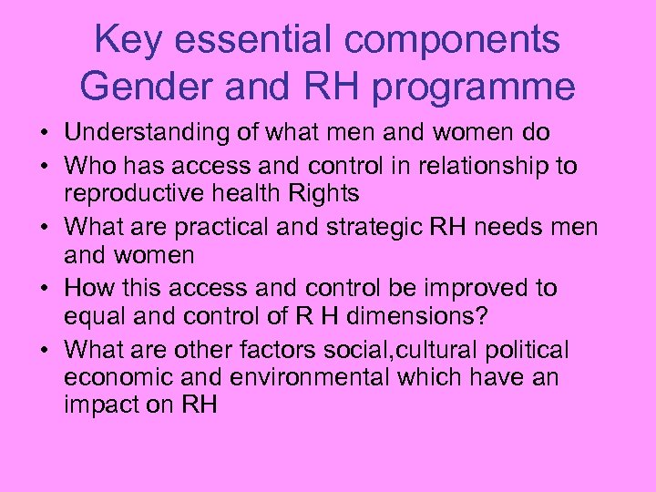 Key essential components Gender and RH programme • Understanding of what men and women