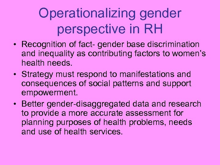 Operationalizing gender perspective in RH • Recognition of fact- gender base discrimination and inequality