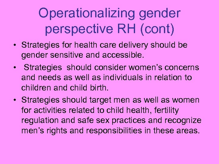Operationalizing gender perspective RH (cont) • Strategies for health care delivery should be gender
