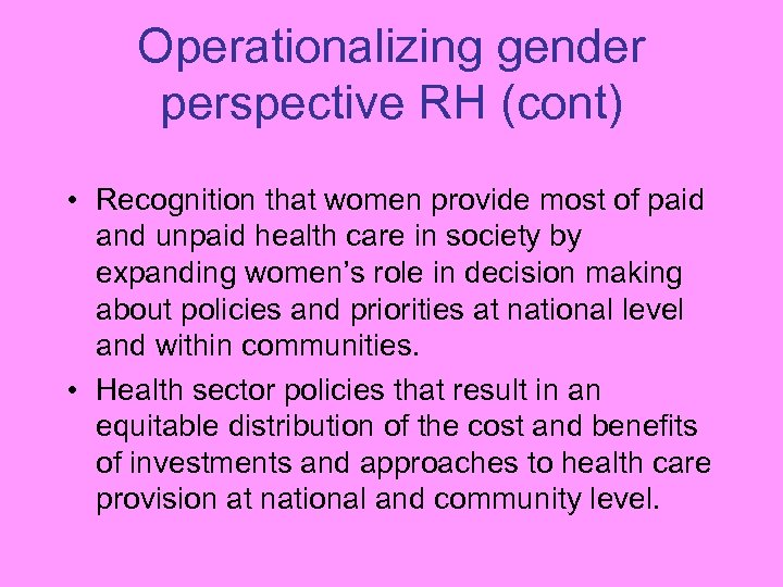 Operationalizing gender perspective RH (cont) • Recognition that women provide most of paid and