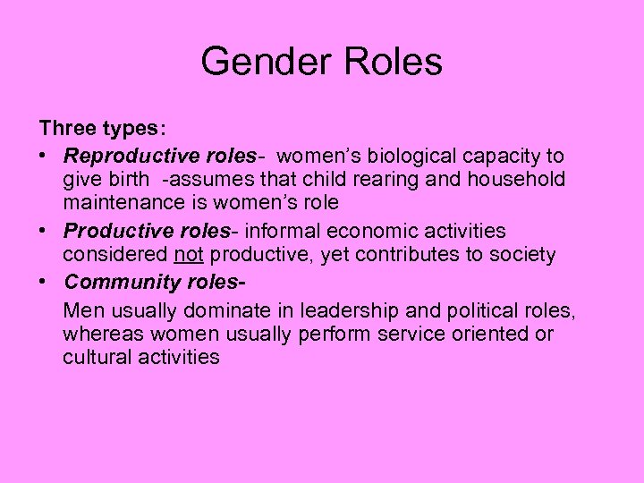 Gender Roles Three types: • Reproductive roles- women's biological capacity to give birth -assumes