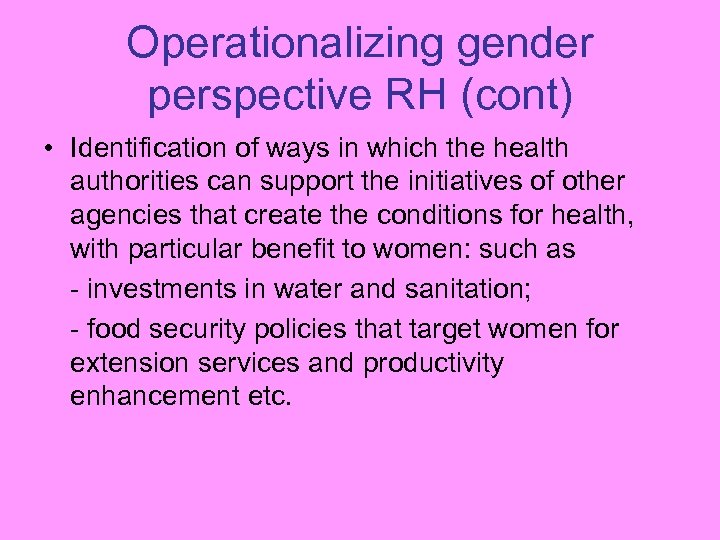 Operationalizing gender perspective RH (cont) • Identification of ways in which the health authorities