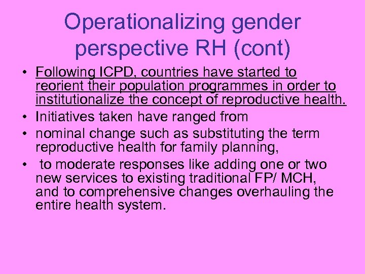 Operationalizing gender perspective RH (cont) • Following ICPD, countries have started to reorient their
