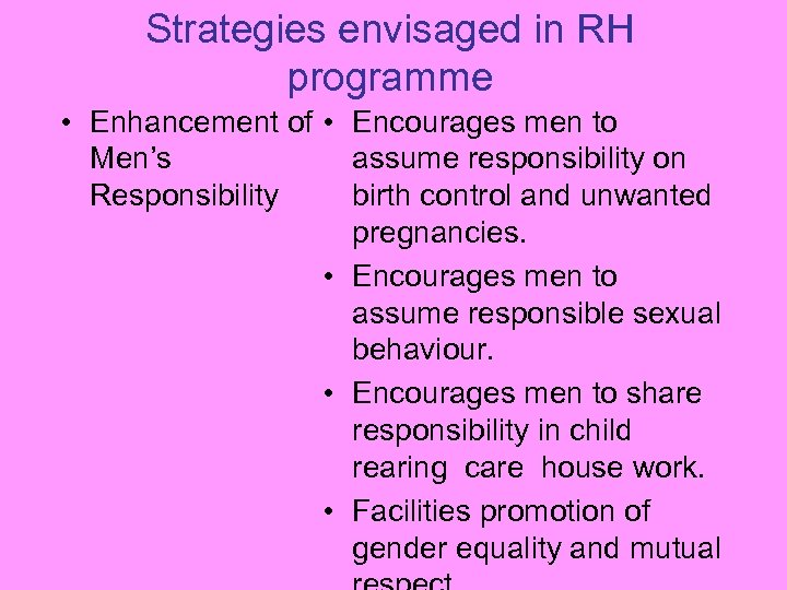Strategies envisaged in RH programme • Enhancement of • Encourages men to Men's assume