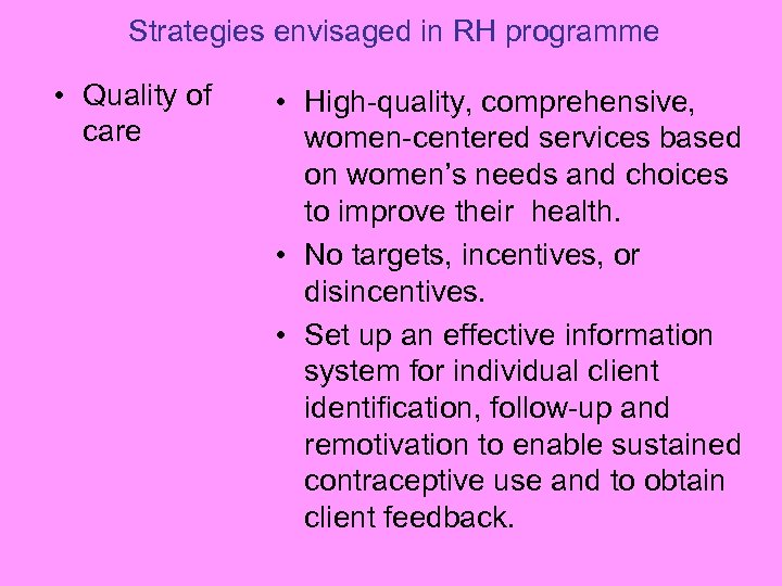 Strategies envisaged in RH programme • Quality of care • High-quality, comprehensive, women-centered services