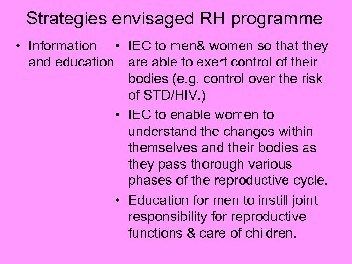 Strategies envisaged RH programme • Information • IEC to men& women so that they