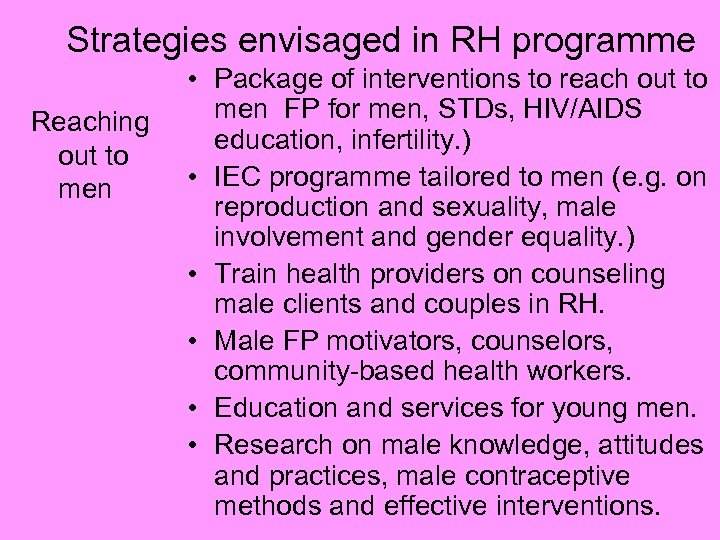Strategies envisaged in RH programme Reaching out to men • Package of interventions to