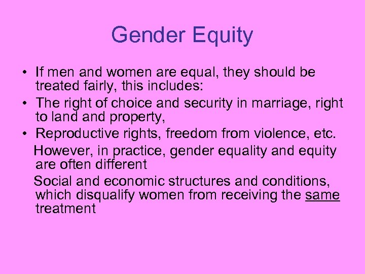 Gender Equity • If men and women are equal, they should be treated fairly,