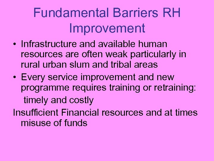 Fundamental Barriers RH Improvement • Infrastructure and available human resources are often weak particularly