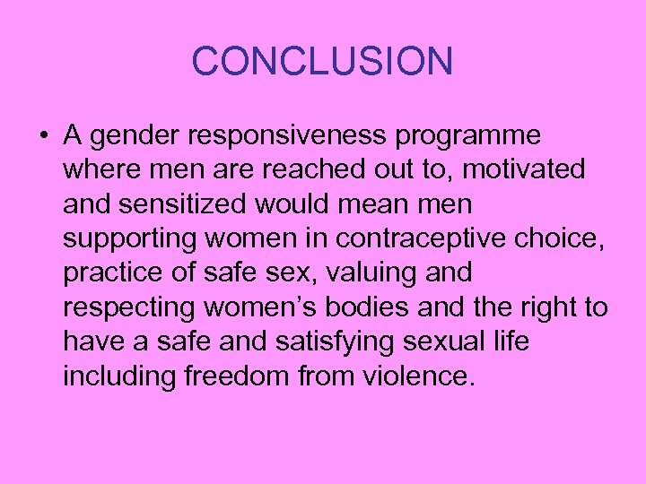 CONCLUSION • A gender responsiveness programme where men are reached out to, motivated and
