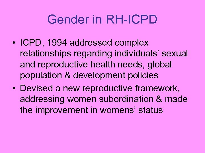 Gender in RH-ICPD • ICPD, 1994 addressed complex relationships regarding individuals' sexual and reproductive