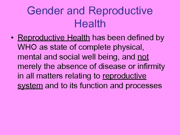 Gender and Reproductive Health • Reproductive Health has been defined by WHO as state