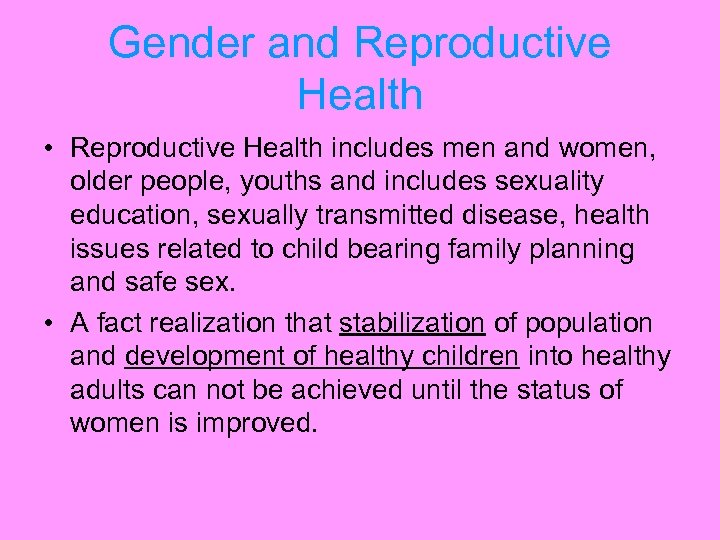 Gender and Reproductive Health • Reproductive Health includes men and women, older people, youths