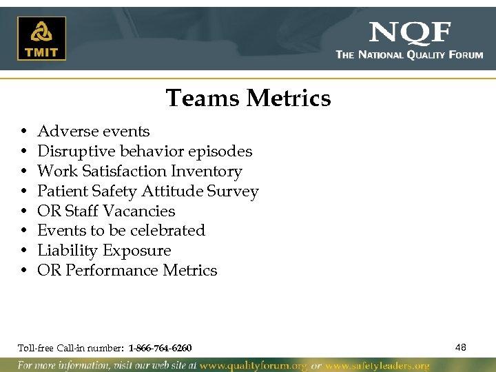 Teams Metrics • • Adverse events Disruptive behavior episodes Work Satisfaction Inventory Patient Safety