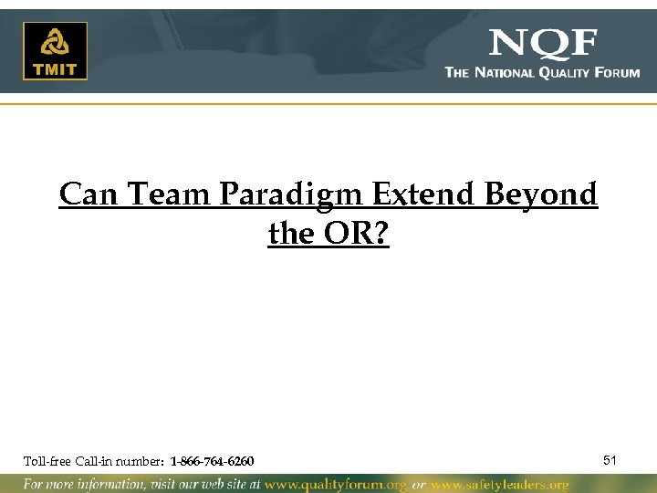 Can Team Paradigm Extend Beyond the OR? Toll-free Call-in number: 1 -866 -764 -6260