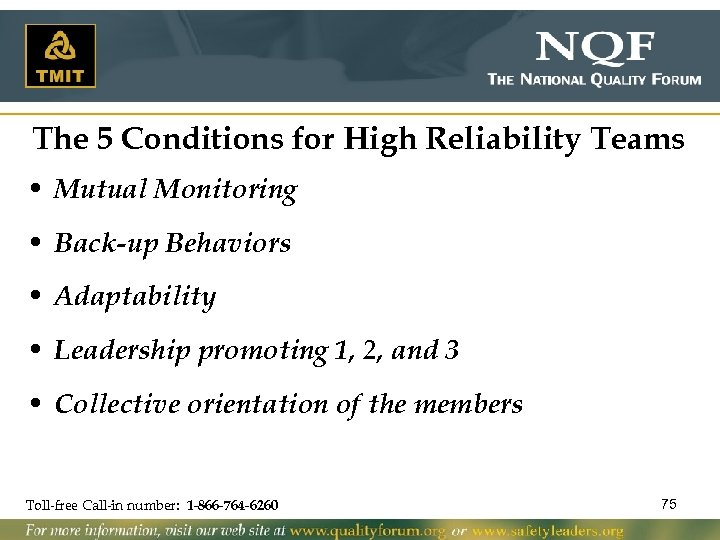 The 5 Conditions for High Reliability Teams • Mutual Monitoring • Back-up Behaviors •