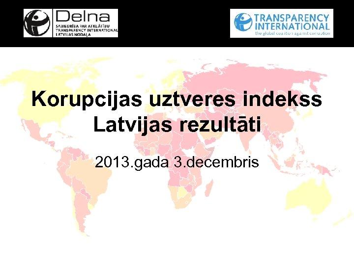 Korupcijas uztveres indekss Latvijas rezultāti 2013. gada 3. decembris