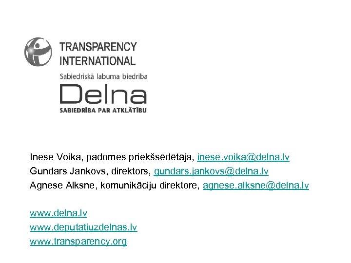 Inese Voika, padomes priekšsēdētāja, inese. voika@delna. lv Gundars Jankovs, direktors, gundars. jankovs@delna. lv Agnese