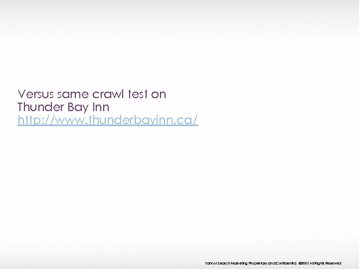 Versus same crawl test on Thunder Bay Inn http: //www. thunderbayinn. ca/ Yahoo! Search