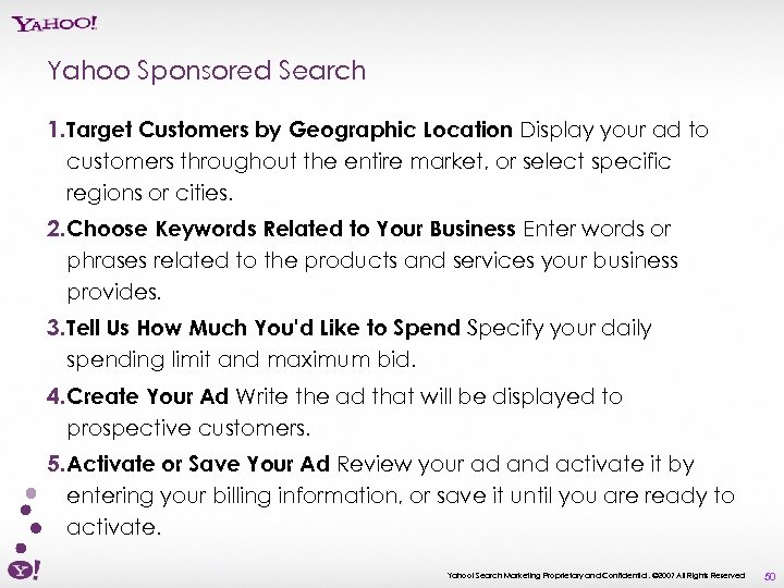 Yahoo Sponsored Search 1. Target Customers by Geographic Location Display your ad to customers