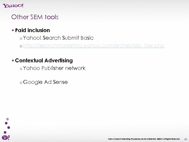 Other SEM tools • Paid inclusion o Yahoo! Search Submit Basic o http: //searchmarketing.