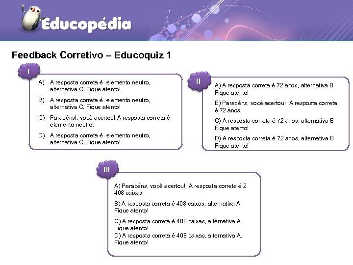 Feedback Corretivo – Educoquiz 1 I A) A resposta correta é elemento neutro, alternativa