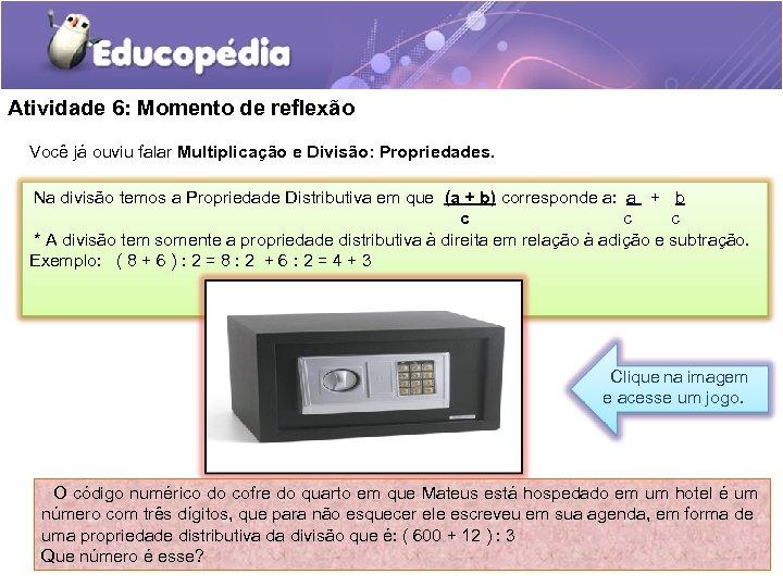 Atividade 6: Momento de reflexão Você já ouviu falar Multiplicação e Divisão: Propriedades. Na