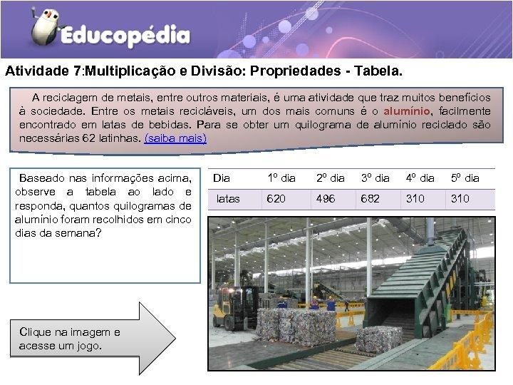 Atividade 7: Multiplicação e Divisão: Propriedades - Tabela. A reciclagem de metais, entre outros