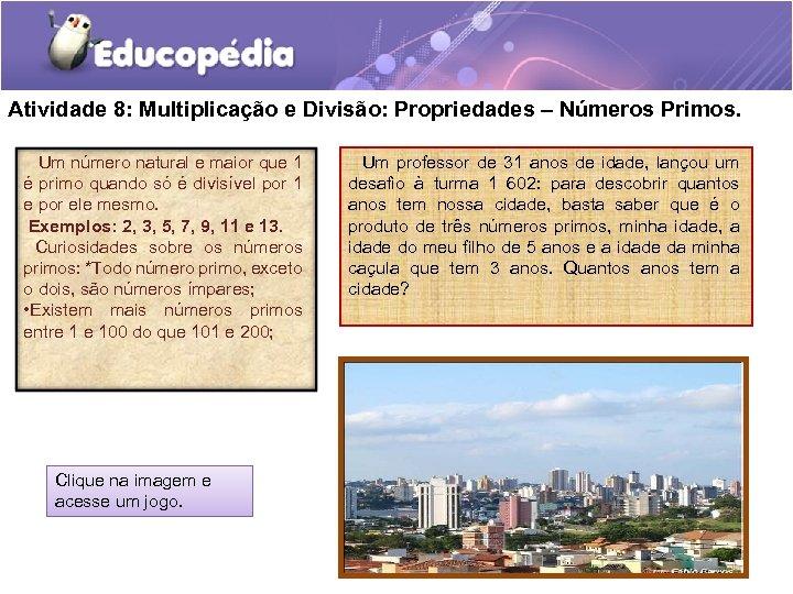 Atividade 8: Multiplicação e Divisão: Propriedades – Números Primos. Um número natural e maior