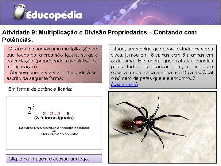 Atividade 9: Multiplicação e Divisão Propriedades – Contando com Potências. Quando efetuamos uma multiplicação