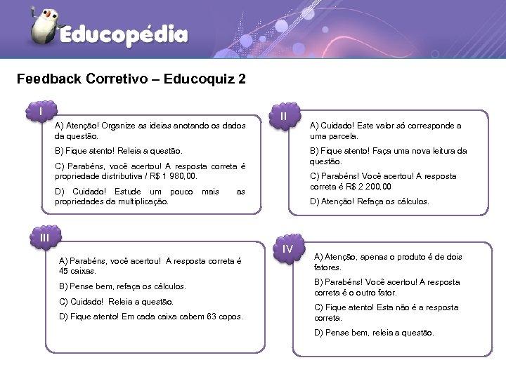 Feedback Corretivo – Educoquiz 2 I A) Atenção! Organize as ideias anotando os dados