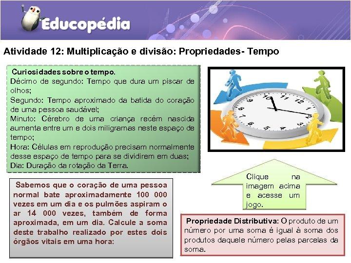Atividade 12: Multiplicação e divisão: Propriedades- Tempo Curiosidades sobre o tempo. Décimo de segundo: