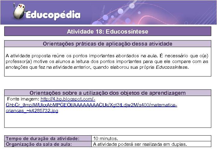 Atividade 18: Educossíntese Orientações práticas de aplicação dessa atividade A atividade proposta reúne os