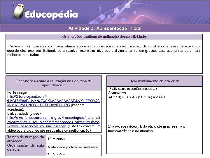 Atividade 2: Apresentação inicial Orientações práticas de aplicação dessa atividade Professor (a), converse com