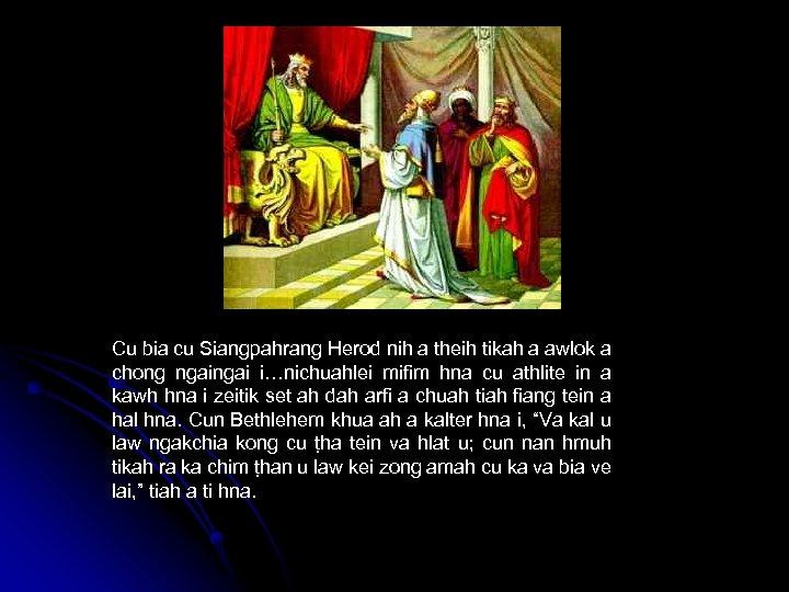 Cu bia cu Siangpahrang Herod nih a theih tikah a awlok a chong ngai