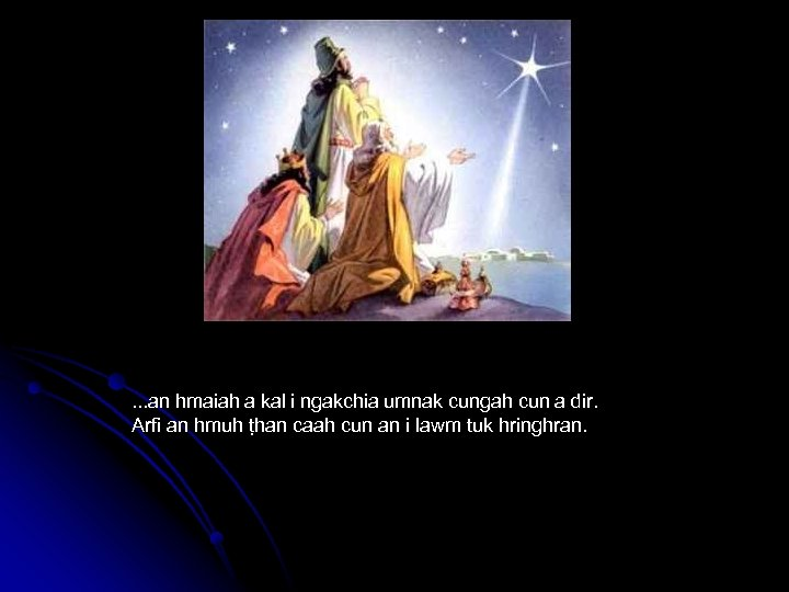 . . . an hmaiah a kal i ngakchia umnak cungah cun a dir.
