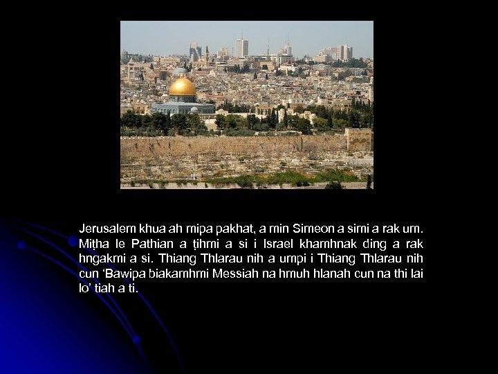 Jerusalem khua ah mipa pakhat, a min Simeon a simi a rak um. Miṭha