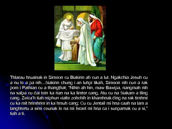 Thlarau hruainak in Simeon cu Biakinn ah cun a lut. Ngakchia Jesuh cu a