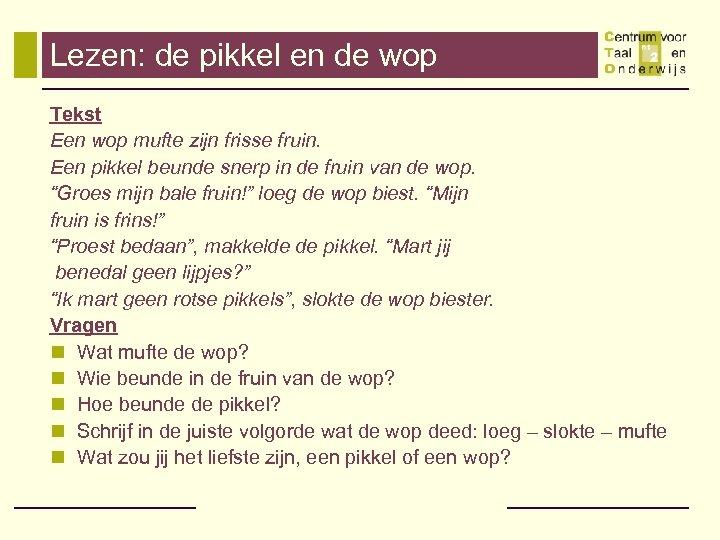 Lezen: de pikkel en de wop Tekst Een wop mufte zijn frisse fruin. Een