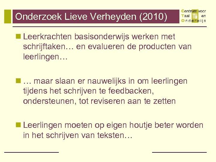 Onderzoek Lieve Verheyden (2010) n Leerkrachten basisonderwijs werken met schrijftaken… en evalueren de producten
