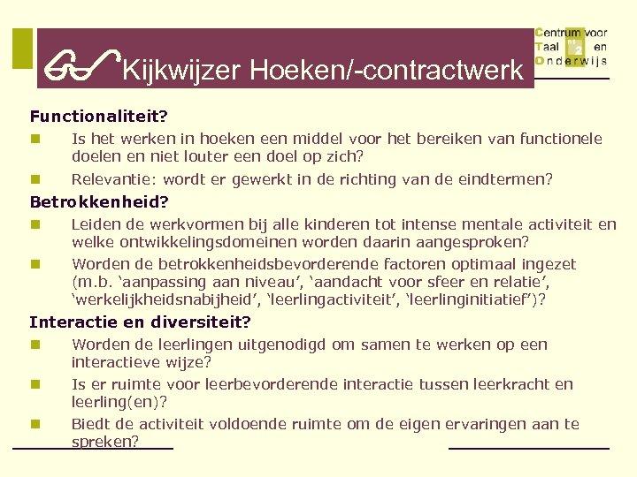 Kijkwijzer Hoeken/-contractwerk Functionaliteit? n Is het werken in hoeken een middel voor het