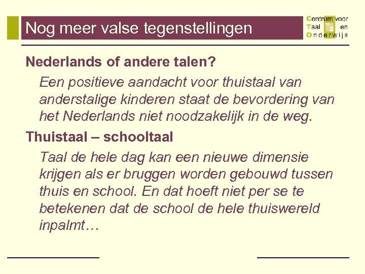 Nog meer valse tegenstellingen Nederlands of andere talen? Een positieve aandacht voor thuistaal van