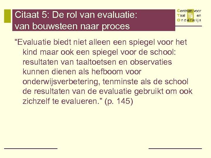 """Citaat 5: De rol van evaluatie: van bouwsteen naar proces """"Evaluatie biedt niet alleen"""