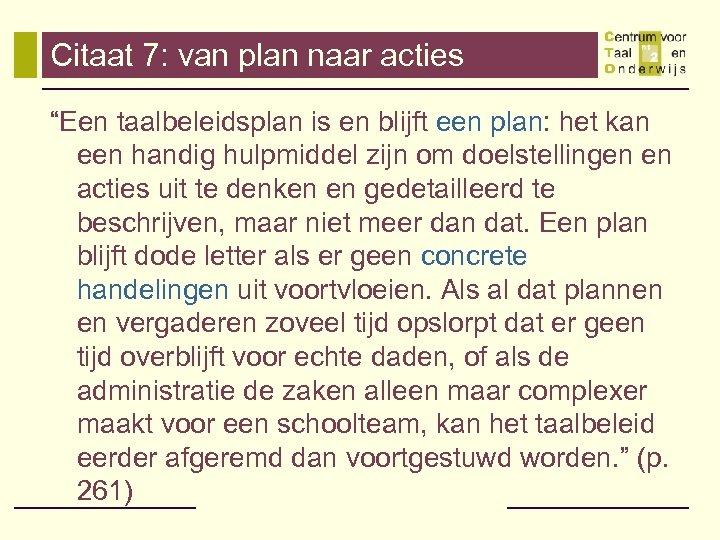 """Citaat 7: van plan naar acties """"Een taalbeleidsplan is en blijft een plan: het"""