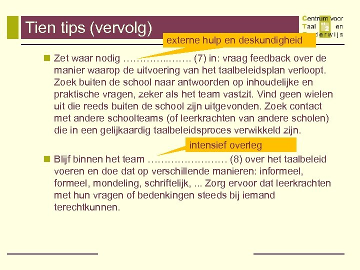 Tien tips (vervolg) externe hulp en deskundigheid n Zet waar nodig …………. (7) in: