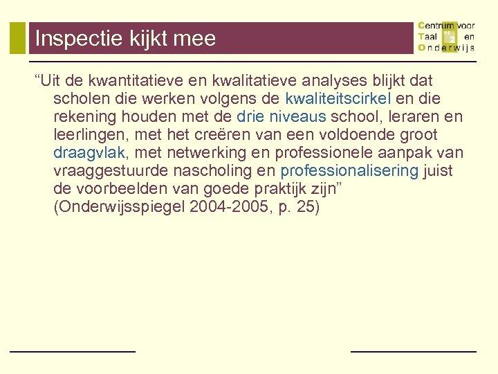 """Inspectie kijkt mee """"Uit de kwantitatieve en kwalitatieve analyses blijkt dat scholen die werken"""