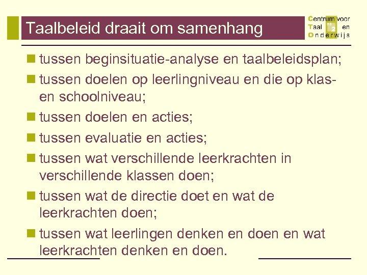 Taalbeleid draait om samenhang n tussen beginsituatie-analyse en taalbeleidsplan; n tussen doelen op leerlingniveau